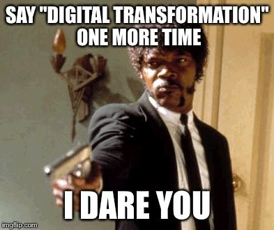 Say digital transformation one more time gif