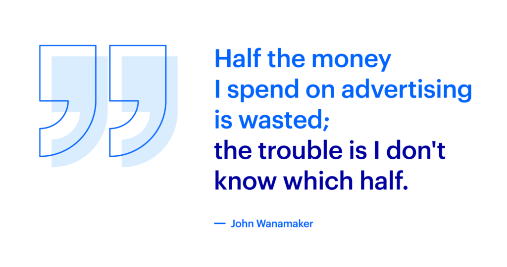 Wannamaker Quote; Half the money I spend on advertising is wasted