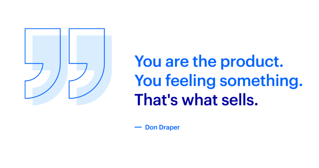 You are the product, You feeling something. That's what sells.